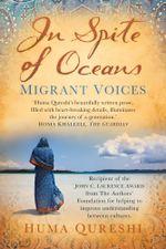 In Spite of Oceans : Migrant Voices - Huma Qureshi