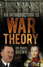 An Introduction to War Theory : A Primer - Chris Brown
