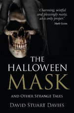 The Halloween Mask and Other Strange Tales : And Other Strange Tales - David Stuart Davies