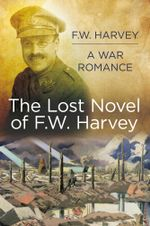 The Lost Novel of F W Harvey : A War Romance - F W Harvey