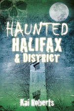 Haunted Halifax and District - Kai Roberts