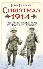 Christmas 1914 : The First World War at Home and Abroad - John Hudson