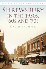 Shrewsbury in the 1950s, '60s and '70s : Britain in Old Photographs - David Trumper