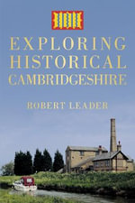 Exploring Historical Cambridgeshire - Robert Leader