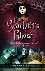 Mr Scarletti's Ghost : A Mina Scarletti Mystery - Linda Stratmann