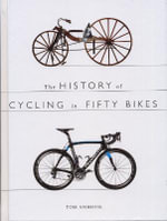 The History of Cycling in Fifty Bikes - Tom Ambrose