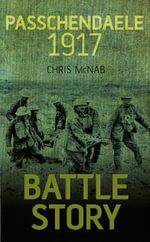 Battle Story Passchendaele 1917 - Chris McNab