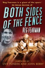 Both Sides of the Fence : A Life In and Out of Speedway Racing - Reg Fearman