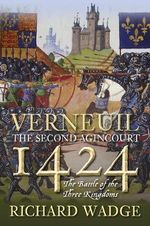 Verneuil 1424 : The Second Agincourt - the Battle of the Three Kingdoms - Richard Wadge