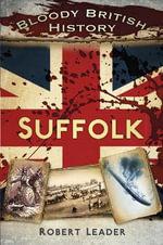 Bloody British History : Suffolk - Robert Leader