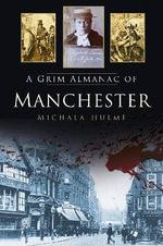 A Grim Almanac of Manchester - Michala Hulme