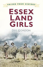 Voices from History : Essex Land Girls - Dee Gordon