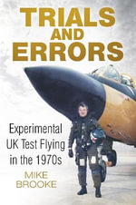 Trials and Errors : Experimental UK Test Flying in the 1970s - Wing Commander Mike Brooke