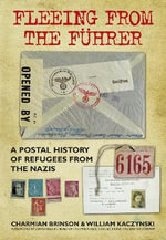 Fleeing from the Fuhrer : A Postal History of Refugees from the Nazis - William Kaczynski
