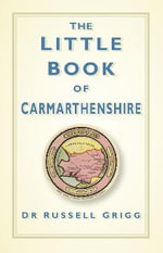 The Little Book of Carmarthenshire - Russell Grigg