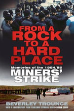 From a Rock to a Hard Place : Memories of the 1984/85 Miner's Strike - Beverley Trounce