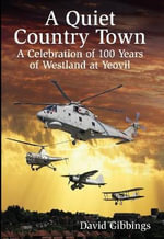 A Quiet Country Town : A Celebration of 100 Years of Westland at Yeovil - David Gibbings