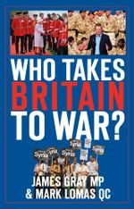 Who Takes Britain To War? - James Gray