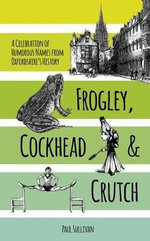Frogley, Cockhead and Crutch : A Celebration of Humorous Names from Oxfordshire's History - Paul Sullivan