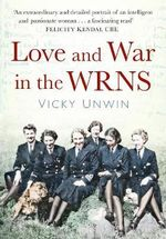 Love and War in the WRNS : Letters Home 1940-46 - Vicky Unwin