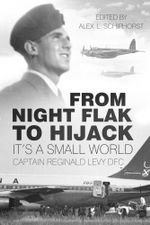 From Night Flak to Hijack : It's a Small World - Captain Reginald Levy DFC