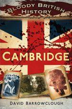 Bloody British History Cambridge - David Barrowclough