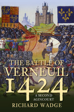 Verneuil 1424 The Second Agincourt : The Battle of Three Kingdoms - Richard Wadge