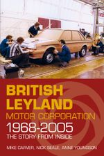 British Leyland Motor Corporation 1968-2005 : The Story from Inside - Mike Carver
