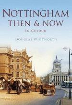 Nottingham Then & Now : Then & Now (History Press) - Douglas Whitworth