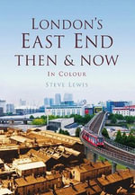London's East End Then & Now - Steve Lewis
