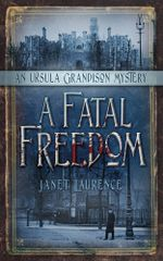 A Fatal Freedom : An Ursula Grandison Mystery - Janet Laurence