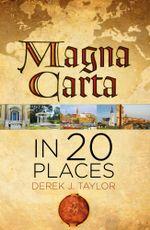 Magna Carta in 20 Places - Derek J Taylor