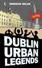 Dublin Urban Legends : The Drowned Bus and Other Stories - Brendan Nolan