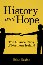 History & Hope : The Alliance Party of Northern Ireland - Brian Eggins