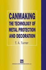 Canmaking : The Technology of Metal Protection and Decoration - T.A. Turner