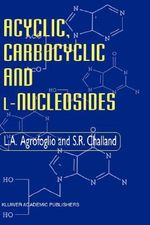 Acyclic, Carbocyclic and L-Nucleosides : Vol.26 - L. Agrofoglio