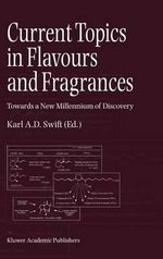 Current Topics in Flavours and Fragrances : Towards a New Millennium of Discovery :  Towards a New Millennium of Discovery