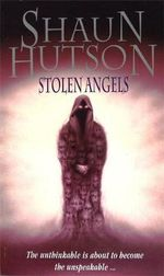 Stolen Angels : The Unthinkable Is About To Become the Unspeakable ... - Shaun Hutson