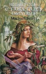 Irish Folk and Fairy Tales : Omnibus Edition - Michael Scott