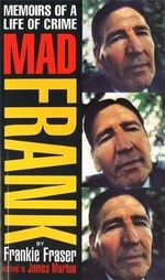 Mad Frank : Memoirs of a Life of Crime - Frank Fraser