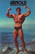 Arnold : The Education of a Bodybuilder - Arnold Schwarzenegger