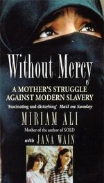Without Mercy : A Mother's Struggle Against Modern Slavery - Miriam Ali-Kamouhi