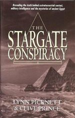 The Stargate Conspiracy : Revealing the Truth Behind Extraterrestrial Contact, Military Intelligence and the Mysteries of Ancient Egypt - Lynn Picknett
