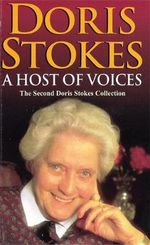 A Host of Voices : The Second Doris Stokes Collection: Innocent Voices in My Ear & Whispering Voices - Doris Stokes