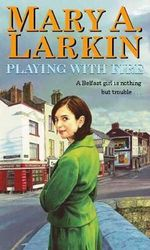 Playing with Fire : A Belfast girl is nothing but trouble ... - Mary A. Larkin