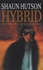 Hybrid : Where Truth and Illusions Meet, Danger Awaits - Shaun Hutson