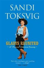 Gladys Reunited : A Personal American Journey - Sandi Toksvig
