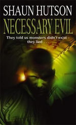 Necessary Evil : They Told Us Monsters Didn't Exist - They Lied ... - Shaun Hutson
