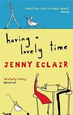 Having a Lovely Time : The Bumper Book of Fun for Women of a Certain Age - Jenny Eclair