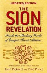 The Sion Revelation : Inside the Shadowy World of Europe's Secret Masters - Lynn Picknett